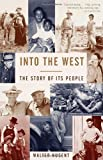 Walter T Nugent Into the West: The Story of Its People (Vintage)