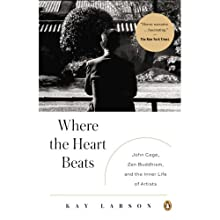 Where the Heart Beats: John Cage, Zen Buddhism, and the Inner Life of Artists (       UNABRIDGED) by Kay Larson Narrated by Jason Wineinger