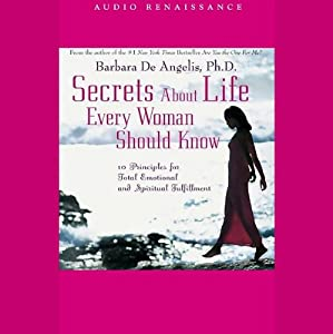 Secrets About Life Every Woman Should Know: 10 Principles for Total Emotional and Spiritual Fulfillment | [Barbara De Angelis]