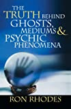 The Truth Behind Ghosts, Mediums, and Psychic Phenomena
