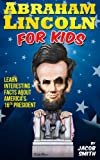 Abraham Lincoln For Kids Book - Learn Interesting Facts About The Life, History & Story of Abe Lincoln, His Assassination & More (English Edition)