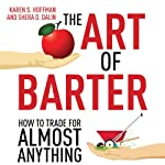The Art of Barter: How to Trade for Almost Anything | Karen Hoffman,Shera Dalin