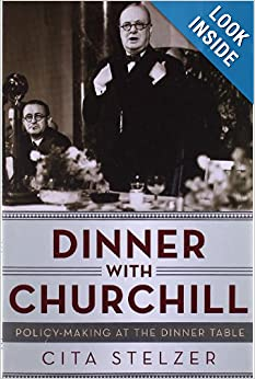 Dinner with Churchill: Policy-Making at the Dinner Table by Cita Stelzer