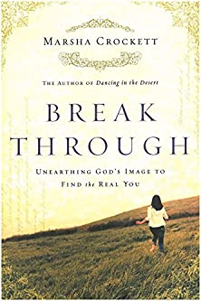 Break Through, Unearthing God�s Image to Find the Real You
