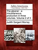The gleaner: a miscellaneous production in three volumes. Volume 2 of 3 (1275663796) by Murray, Judith Sargent
