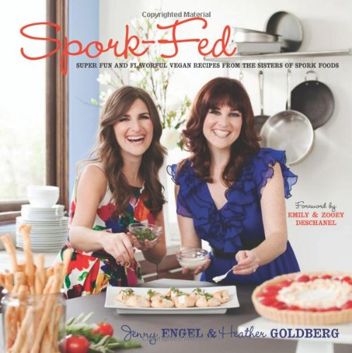 Spork-Fed: Super Fun and Flavorful Vegan Recipes from the Sisters of Spork Foods by Jenny Engel, Heather Goldberg