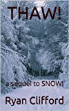 THAW!: a sequel to SNOW! (SNOW TRILOGY Book 2)