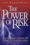 The Power of Risk - How Intelligent Choices Will Make You More Successful, A Step-by-Step Guide