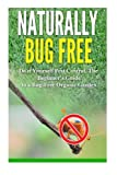 Naturally Bug Free: Do it Yourself Pest Control, The Beginners Guide to a Bug-Free Organic Garden
