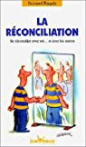 La réconciliation : Se réconcilier avec soi... et avec les autres par Raquin