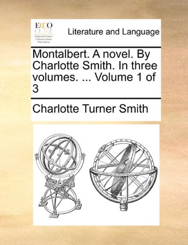 Montalbert. A novel. By Charlotte Smith. In three volumes. ...  Volume 1 of 3