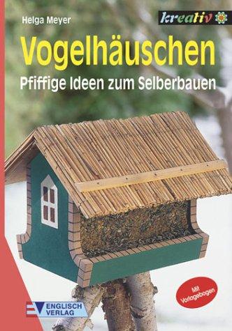 Vogelh uschen helga meyer b cher for Vogelhaus bauanleitung kostenlos ideen
