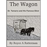 The Wagon: Dr. Tamarra and His Famous Elixirby Royce A Ratterman