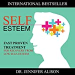 Self-Esteem: Fast Proven Treatment for Recovery from Low Self-Esteem | Jennifer Alison