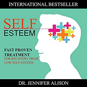 Self-Esteem: Fast Proven Treatment for Recovery from Low Self-Esteem Hörbuch