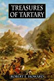 Robert E. Howard's Treasures Of Tartary: And Other Heroic Tales