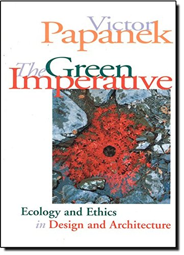 The Green Imperative: Ecology and Ethics in Design and Architecture, by Victor Papanek