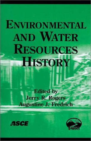 Environmental and Water Resources History: Proceedings and Invited Papers for the Asce 150th Anniversary (1852-2002) : November 3-7, 2002, Washington, Dc