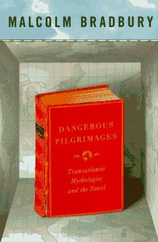 Dangerous Pilgrimages: Trans-Atlantic Mythologies and the Novel, MALCOLM BRADBURY