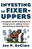 img - for Investing in Fixer-Uppers : A Complete Guide to Buying Low, Fixing Smart, Adding Value, and Selling (or Renting) High by DeCima, Jay (2003) Paperback book / textbook / text book