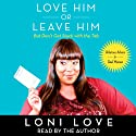 Love Him or Leave Him, But Don't Get Stuck with the Tab: Hilarious Advice for Real Women Audiobook by Loni Love, Jeannine Amber Narrated by Loni Love