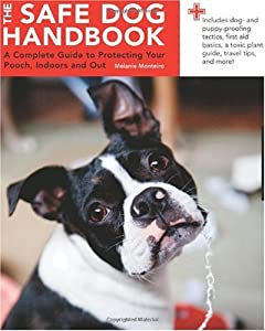 Safe Dog Handbook A Complete Guide To Protecting Your Pooch Indoors And Out from Quarry Books