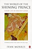 World of the Shining Prince Court Life I (Penguin history) (0140263527) by Morris, Ivan