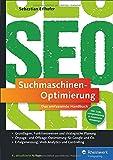 Suchmaschinen-Optimierung: Das umfassende Handbuch. Das SEO-Standardwerk im deutschsprachigen Raum. On- und Offpage-Optimierung für Google und Co.