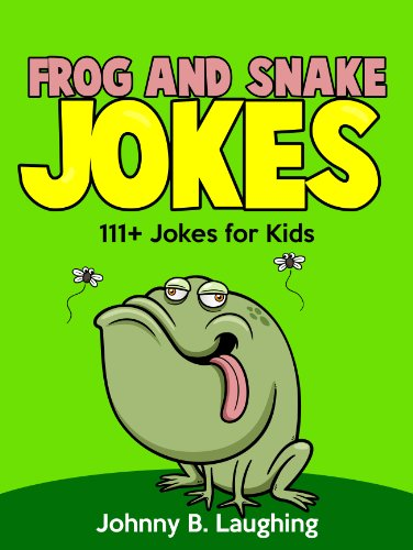 Johnny B. Laughing - Frog and Snake Jokes for Kids (111+ Funny Jokes!): Funny and Hilarious Frog and Snake Jokes - FREE Joke Book Download Included! (Funny and Hilarious Joke Book for Children)