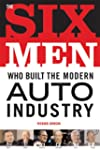 The Six Men Who Built the Modern Auto...