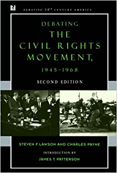 debating civil rights movement Debating the civil rights movement, 1945–1968 (debating twentieth-century america) by steven f lawson, charles payne, james t patterson click here for the lowest.