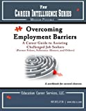 Overcoming Employment Barriers: A career guide to assisting challenged job seekers (The Career Intelligence Series; Mission Possible, 4th)