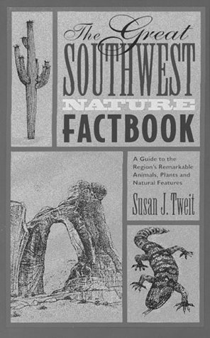 The Great Southwest Nature Factbook: A Guide to the Region's Remarkable Animals, Plants, and Natural Features, Tweit,Susan J.