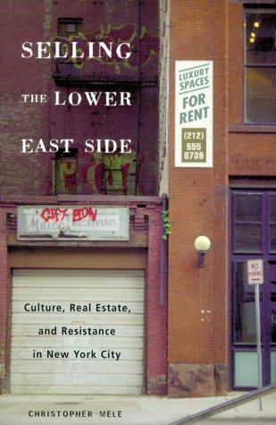 Selling the Lower East Side: Culture, Real Estate, and Resistance in New York City selling the lower east side culture real estate and resistance in new york city