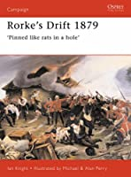 Rorke's Drift, 1879: Pinned Like Rats in a Hole (Osprey Military Campaign)