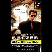 UFOs, JFK, and Elvis: Conspiracies You Don't Have to Be Crazy to Believe | [Richard Belzer]