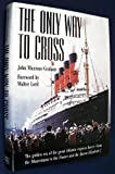 The Only Way to Cross: The Golden Era of the great Atlantic express liners---from the Mauretania to the France and the Queen Elizabeth 2