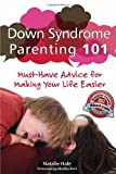 img - for Down Syndrome Parenting 101: Must-Have Advice for Making Your Life Easier by Martha Beck (Foreword), Natalie Hale (26-Jan-2012) Paperback book / textbook / text book