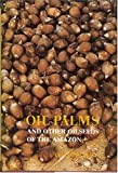 img - for Oil Palms and Other Oilseeds of the Amazon (Studies in Economic Botany) book / textbook / text book