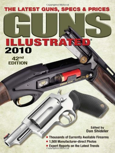 Guns Illustrated 2010: The Latest Guns, Specs & Prices (Guns Illustrated: The Journal Of Gun Buffs)