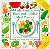 The Complete Baby and Toddler Meal Planner: Over 200 Quick, Easy and Healthy Recipes Annabel Karmel