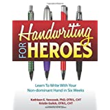 Handwriting for Heroes: Learn to Write with Your Non-Dominant Hand in Six Weeks ~ Kathleen E. Yancosek