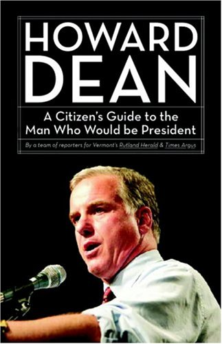 Howard Dean: A Citizen's Guide to the Man Who Would Be President