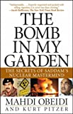 Mahdi Obeidi The Bomb in My Garden: The Secrets of Saddam's Nuclear Mastermind