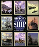 img - for The History of the Ship: The Comprehensive Story of Seafaring from the Earliest Times to the Present Day book / textbook / text book