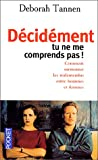 D�cidement tu ne me comprends pas !