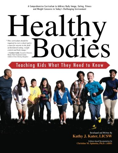 Healthy Bodies; Teaching Kids What They Need to Know: A Comprehensive Curriculum to Address Body Image, Eating, Fitness