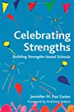 Celebrating Strengths: Building Strengths-Based Schools (Strengthening the World)