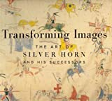img - for Transforming Images: The Art of Silver Horn and His Successors book / textbook / text book