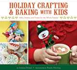 img - for Holiday Crafting and Baking with Kids: Gifts, Sweets, and Treats for the Whole Family book / textbook / text book